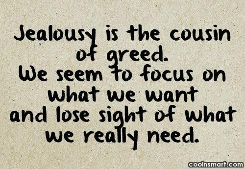 Jealousy Quote: Jealousy is the cousin of greed. We...