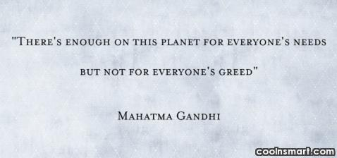 Quote: There's enough on this planet for everyone's...