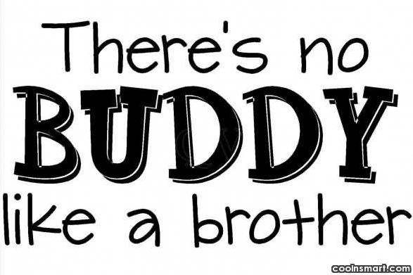 Brother Quote: There's no buddy like a brother.