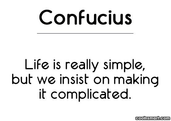 Simplicity Quote: Life is really simple, but we insist...