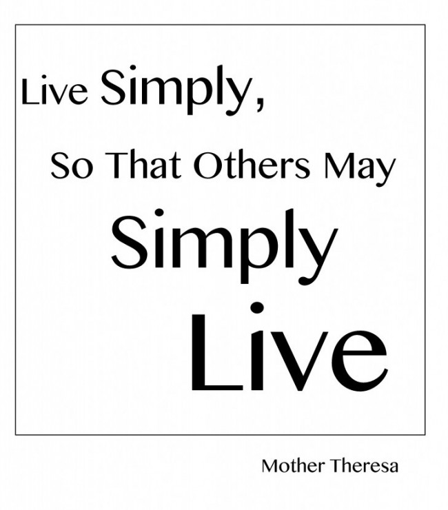 Live simply, so that others may simply...