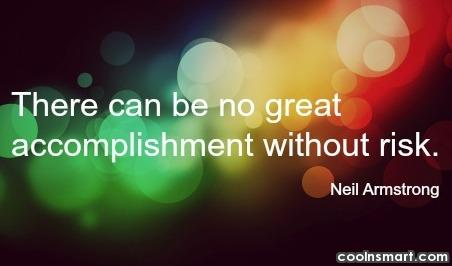 Risk Quote: There can be no great accomplishment without...