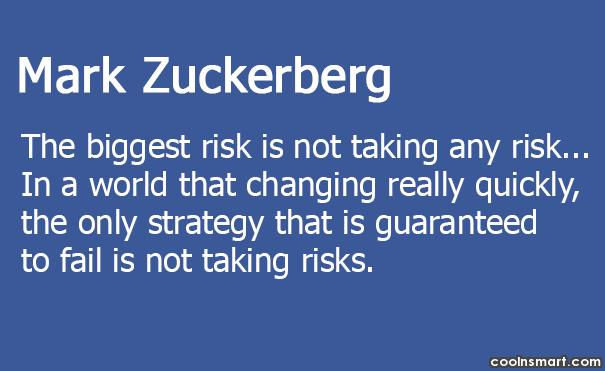 Risk Quote: The biggest risk is not taking any...