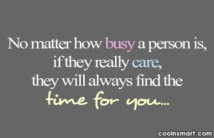 Care Quote: No matter how busy a person is,...