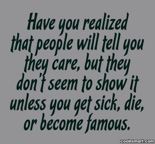 Care Quote: Have you realized that people will tell.
