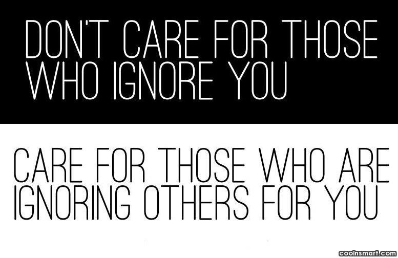 Quotes About People Who Cares Being Ignored Quote Don't
