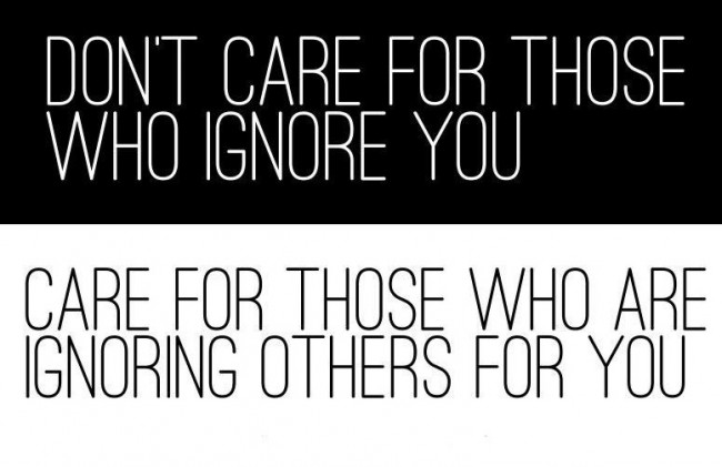 Being Ignored Quote: Don't care for those who ignore you....