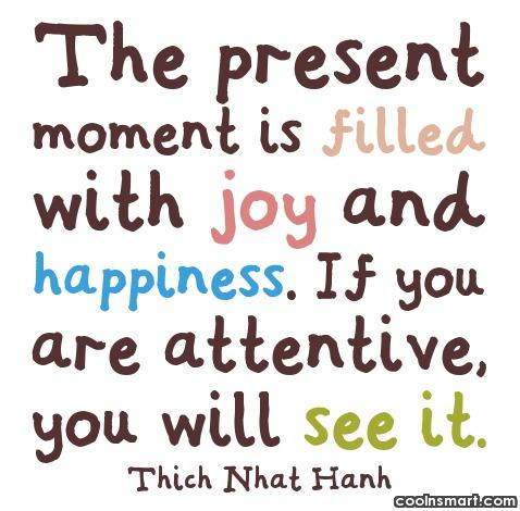 Joy Quote: The present moment is filled with joy...