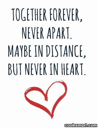Long Distance Relationship Quote: Together forever never apart. Maybe in distance...