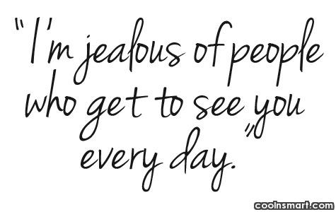 Long Distance Relationship Quote: I'm jealous of people who get to...