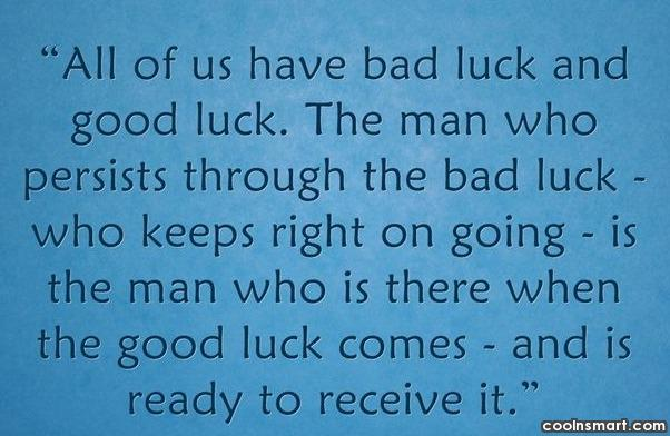 Luck Quote: All of us have bad luck and...