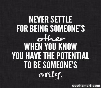 Love Quote: Never settle for being someone's other when...