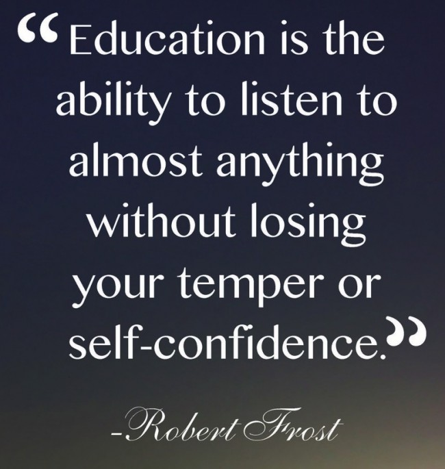 Quote: Education is the ability to listen to...