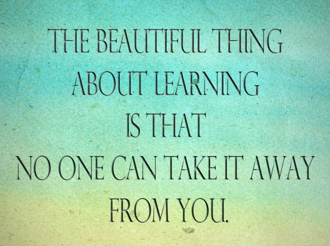 Learning Quote: The beautiful thing about learning is that...