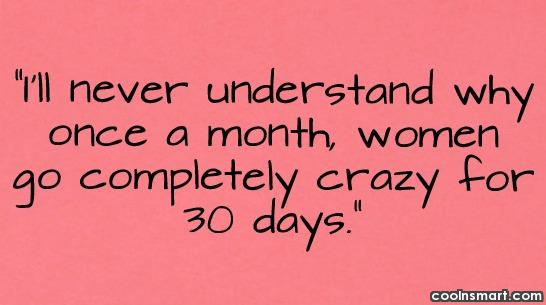 Funny Women Quotes Quote: I'll never understand why once a month,...