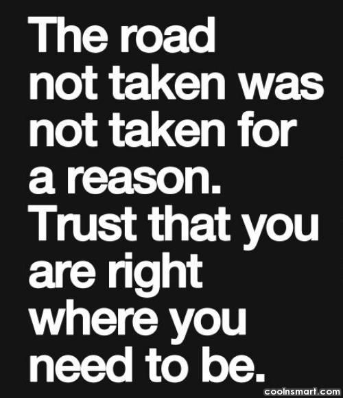 Doubt Quote: The road not taken was not taken...