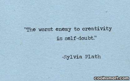Doubt Quote: The worst enemy to creativity is self-doubt....