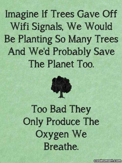 Environment Quote: Imagine if trees gave off Wifi signals,...