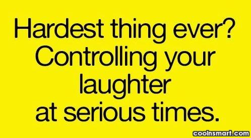 Laughter Quote: Hardest thing ever? Controlling your laughter at...