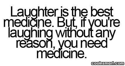 Laughter Quote: Laughter is the best medicine but if...