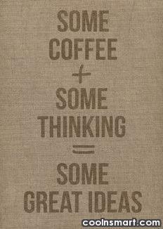 Images Quote: Some coffee + Some thinking = Some...