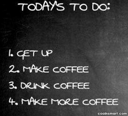 Coffee Quote: Today's To Do: 1. Get up 2....