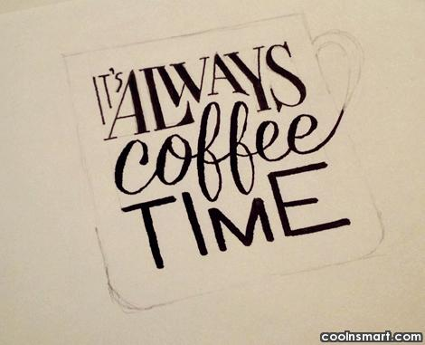 It's always coffee time.