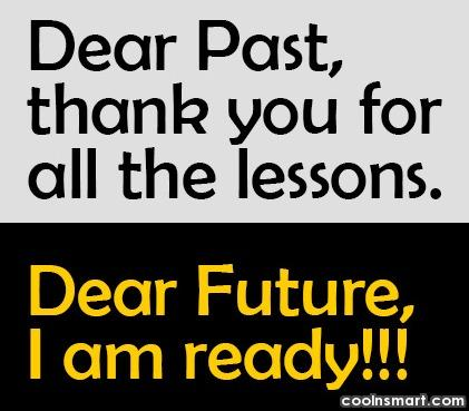 Future Quote: Dear Past, thank you for all the...