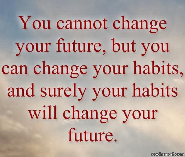 Habits Quote: You cannot change your future, but you...