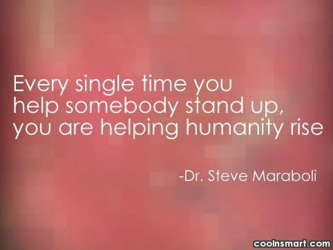Help Quote: Every single time you help somebody stand...