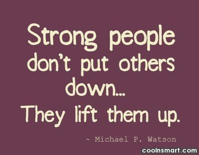 Help Quote: Strong people don't put others down…they lift...