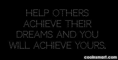 Help Quote: Help others achieve their dreams and you...