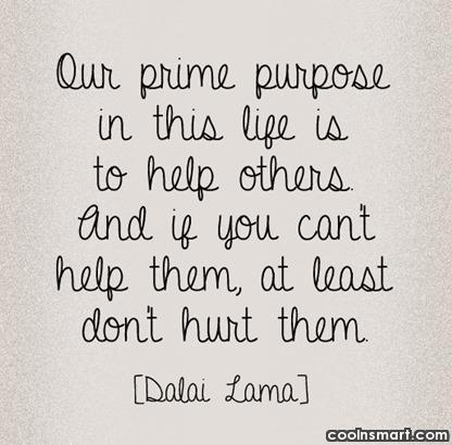 Help Quote: Our prime purpose in this life is...