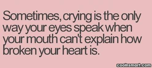 Crying Quote: Sometimes, crying is the only way your...