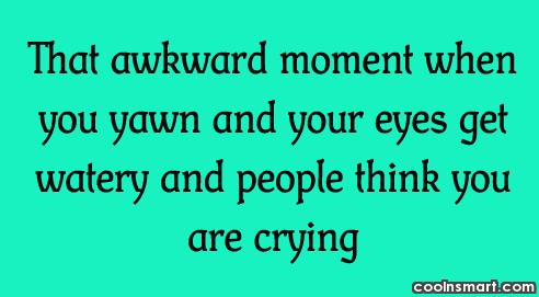 Funny Awkward Moments Quote: That awkward moment when you yawn and...