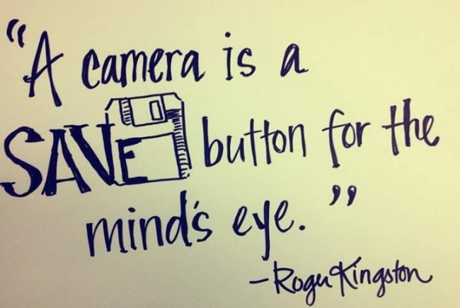 "Photography Quote: A camera is a ""Save"" button for..."