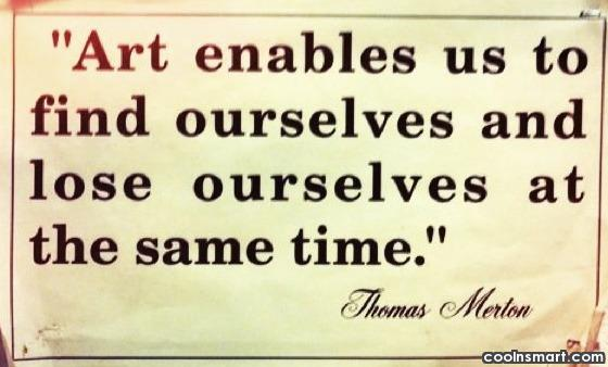 Art Quote: Art enables us to find ourselves &...