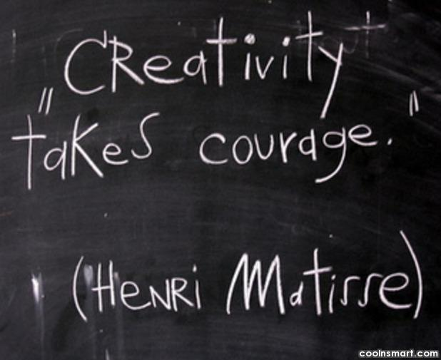 Art Quote: Creativity takes courage. – Henri matisse
