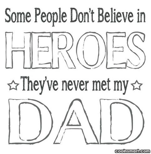 Father Quote: Some people don't believe in Heroes. They've...