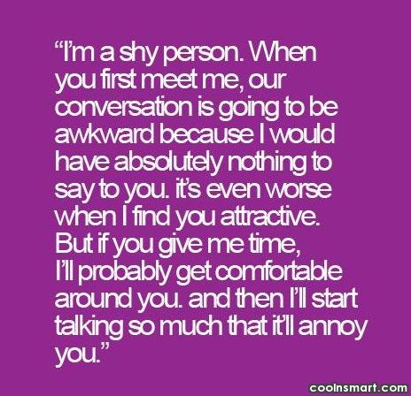 Shyness Quote: I'm a shy person. When you first...
