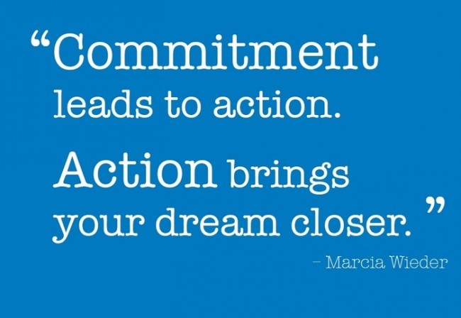 Dream Quote: Commitment leads to action. Action brings your...