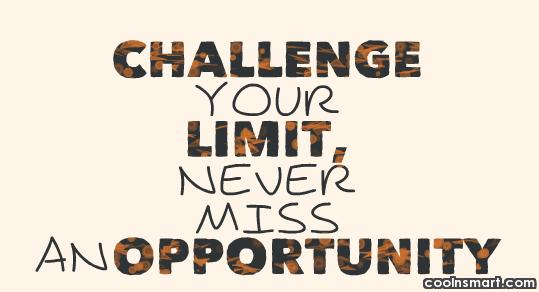 Challenge Quote: Challenge your limit, never miss an opportunity.