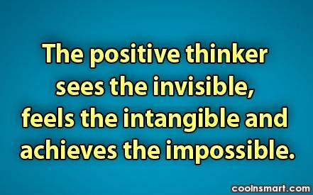 Positive Quote: The positive thinker sees the invisible, feels...