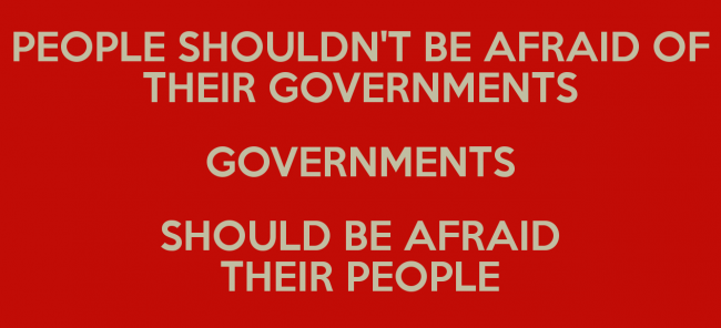 Government Quote: People shouldn't be afraid of their governments....
