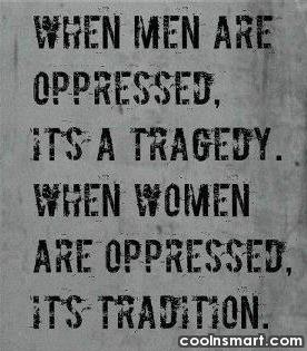 Equality Quote: When men are oppressed it's a tragedy,...