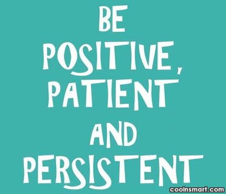 Patience Quote: Be positive, patient and persistent.