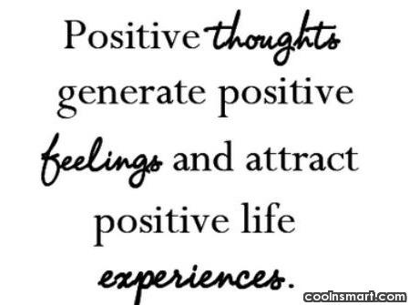 Positive Quote: Positive thoughts generate positive feelings and attract...