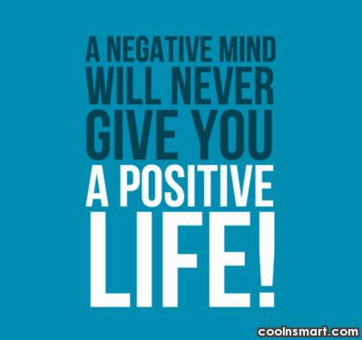 Quote: A negative mind will never give you...