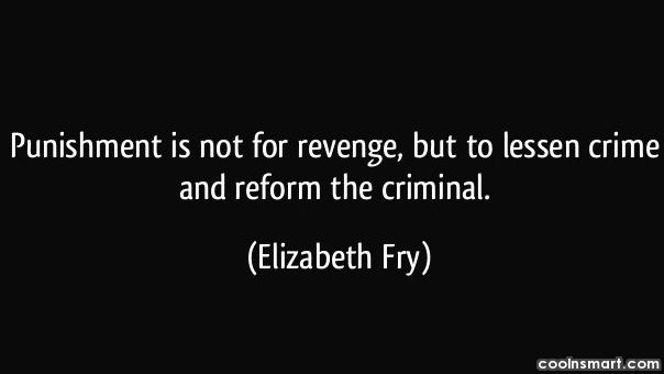 Crime Quote: Punishment is not for revenge, but to...