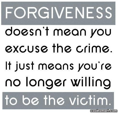 Forgiveness Quote: Forgiveness doesn't mean you excuse the crime....